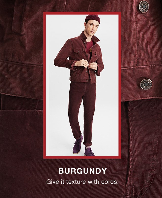 BURGUNDY                      Give it texture with cords.