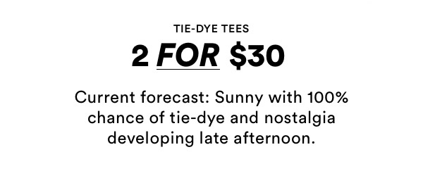 Tie-Dye Tees 2 For $30