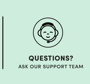 Questions? Ask our support team