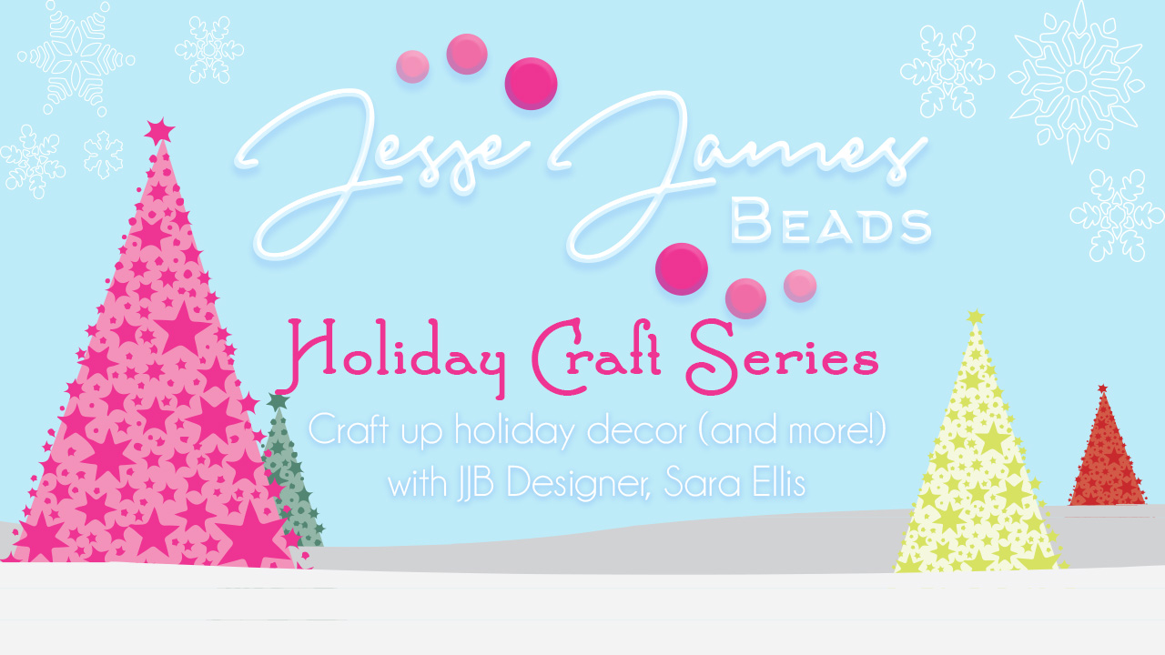 The Jesse James Beads Holiday Craft Series