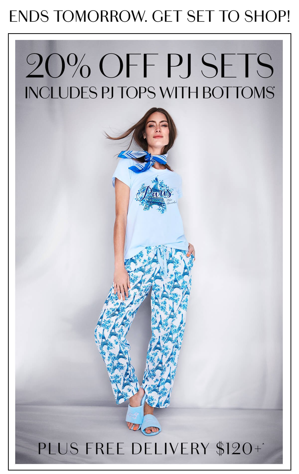 Ends Tomorrow. Get Set To Shop! 20% Off PJ Sets Includes Tops With Bottoms* Plus Free Delivery $120+^