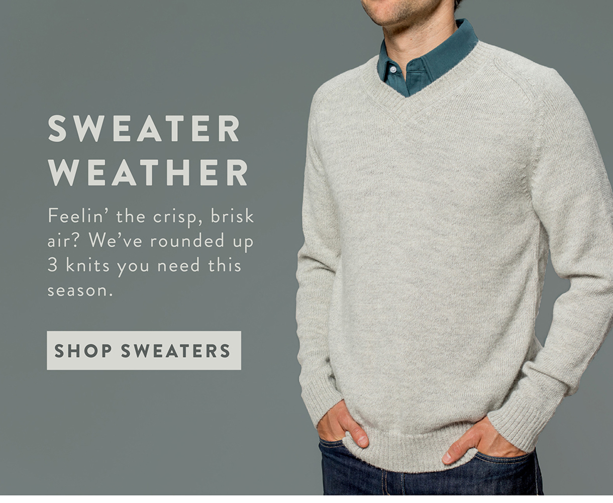 SWEATER WEATHER | Feelin' the crisp, brisk air? We've rounded up 3 knits you need this season. | SHOP SWEATERS