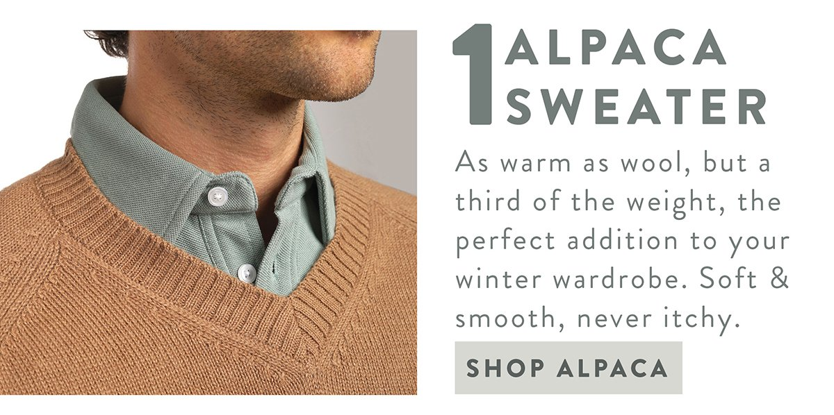 1. ALPACA SWEATER | As warm as wool, but a third of the weight, the perfect addition to your winter wardrobe. Soft and smooth, never itchy. | SHOP ALPACA