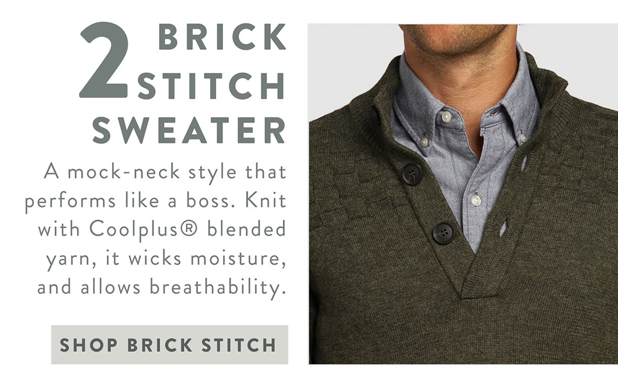 2. BRICK STITCH SWEATER | A mock-neck style that performs like a boss. Knit with Coolplus blended yarn, it wicks moisture, and allows breathability. | SHOP BRICK STITCH