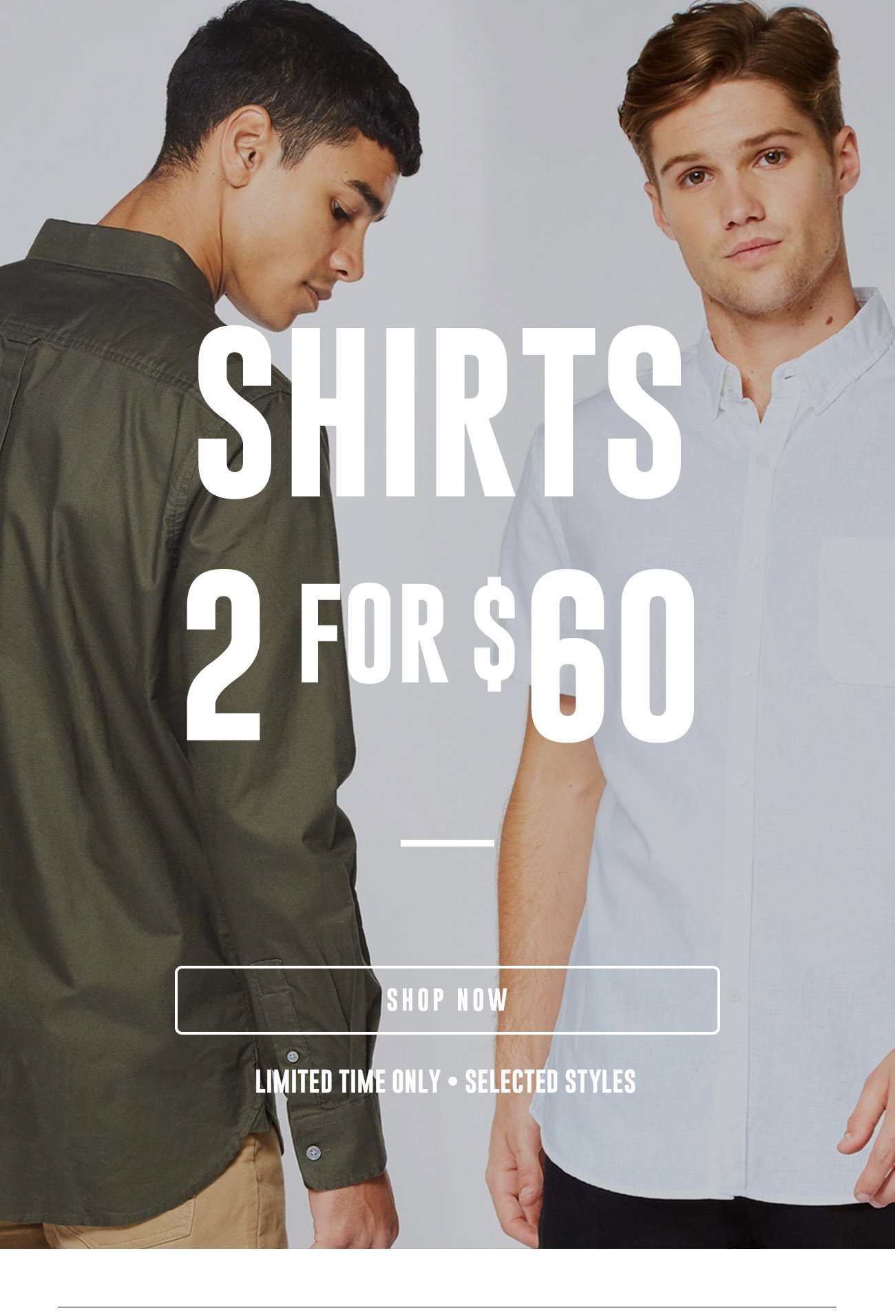 Shirts 2 for $60 - Limited time only.