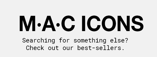MAC ICONS - Searching for something else? Check out our best-sellers.