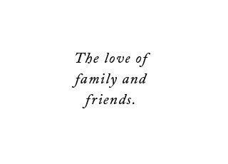The love of family and friends.