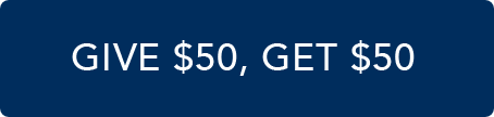 GIVE $50, GET $50
