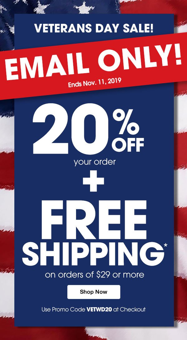 VETERAN's DAY SALE! 20% OFF + FREE SHIPPING on order of $29 or more when you use promo code VETWD20 at checkout.
