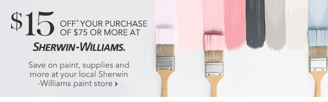 $15 OFF* YOUR PURCHASE OF $75 OR MORE AT SHERWIN–WILLIAMS