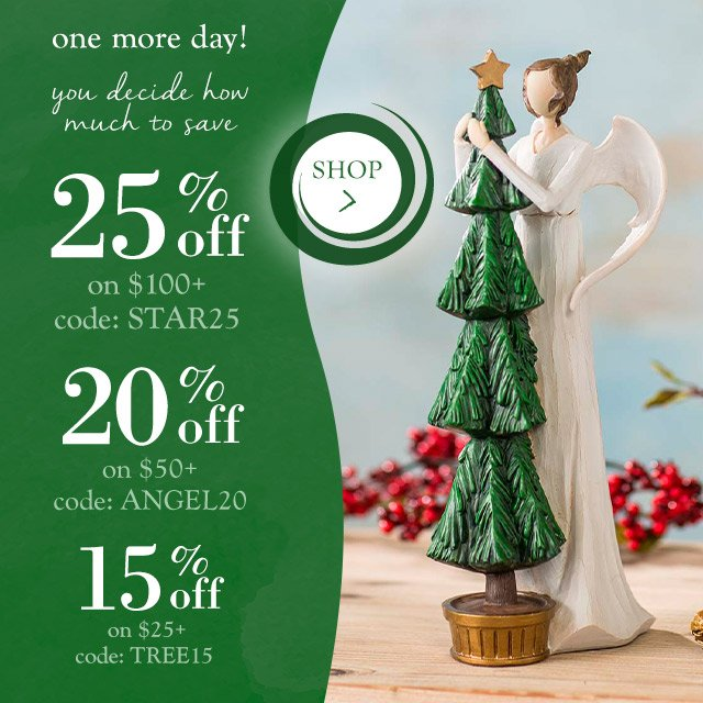 today only you decide how much to save  25% off on $100+ code: STAR25  20% off on $50+ code: ANGEL20  15% off on $25+ code: TREE15  shop >