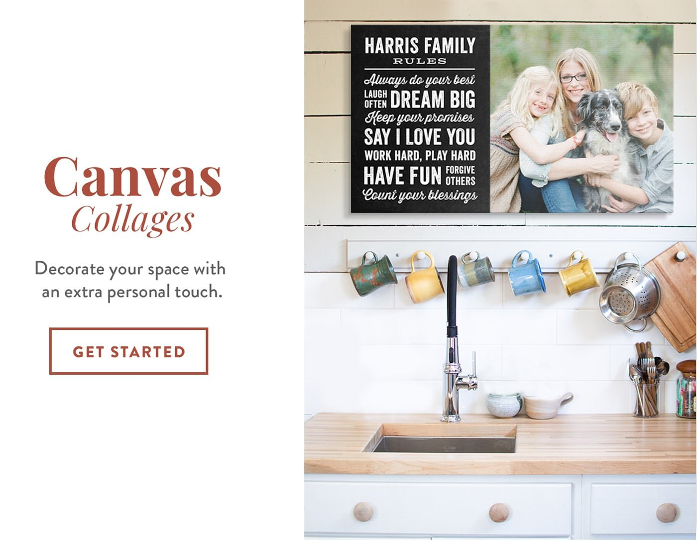 Canvas Collages   Decorate your space with an extra personal touch.   GET STARTED