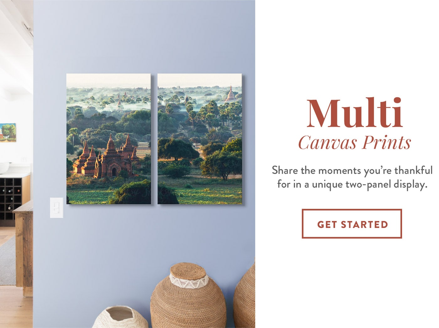 Multi Canvas Prints   Share the moments you're thankful for in a unique two-panel display.   GET STARTED