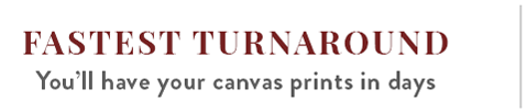 FASTEST TURNAROUND   You'll have your canvas prints in days