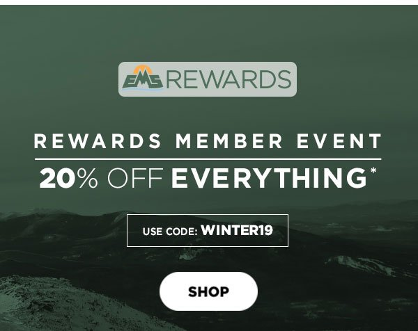 Rewards Member Event 20% OFF Everything* Use code: WINTER19 - Click to Shop