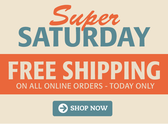 Super Saturday Sale, Receive Free Shipping On All Orders!...Shop Here