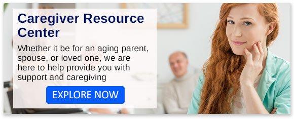 Explore Our Caregiver Resource Center...Click Here