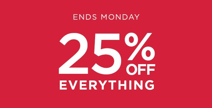 Ends Monday 25% Off Everything - Shop Now