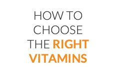 How To Choose The Right Vitamins
