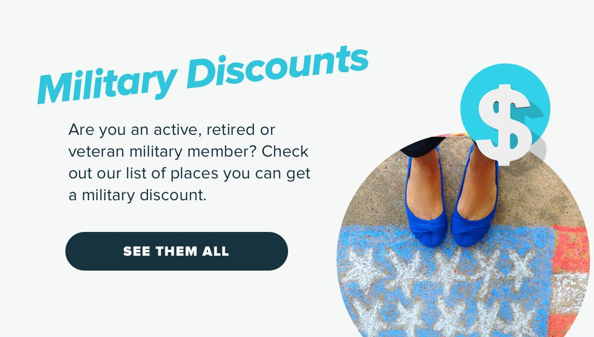 Military Discounts: Are you an active, retired or veteran military member? Check out our list of places you can get a military discount. [See Them All]