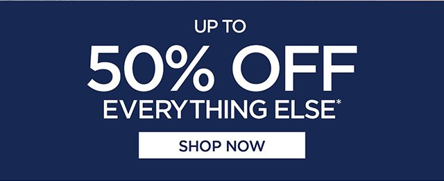 Up to 50% off everything else
