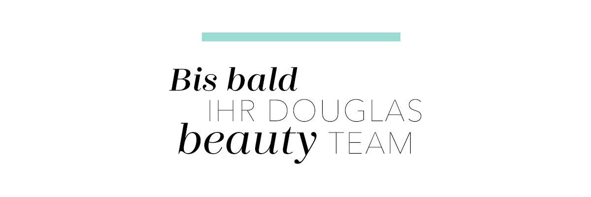 Bis bald Ihr Douglas Beauty Team