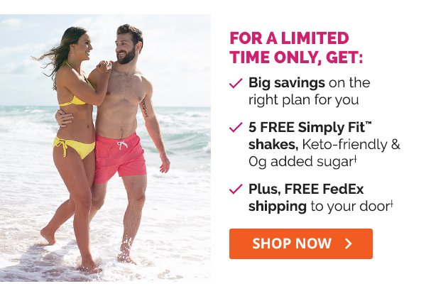 SCORE BIG SAVINGS TODAY! √ Limited-time savings on your South Beach Diet® plan's √ 5 FREE Keto-friendly shakes, packed with 20g protein† √ Plus, FREE FedEx shipping†
