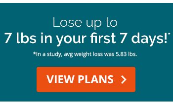 Lose up to 7 lbs in your first 7 days!* *In a study, avg weight loss was 5.83 lbs.