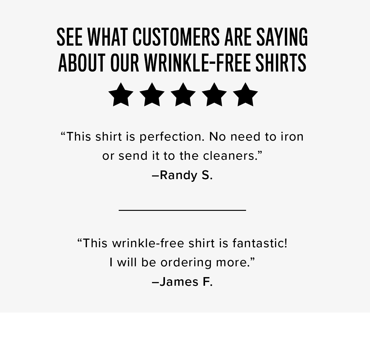 SEE WHAT CUSTOMERS ARE SAYING ABOUT OUR WRINKLE-FREE SHIRTS