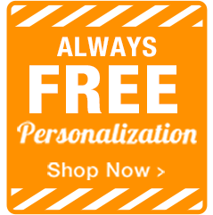 Always Free Personalization...Shop Now