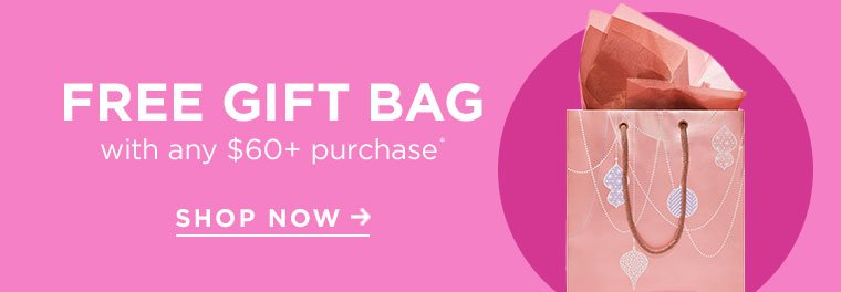FREE GIFT BAG with any $60+ purchase* SHOP NOW