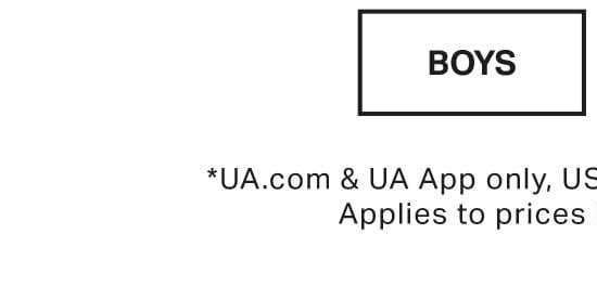BOYS - *UA.com & UA App only, US - Applies to prices