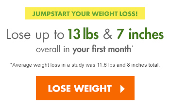 JUMPSTART YOUR WEIGHT LOSS! Lose up to 13 lbs & 7 inches overall in your first month* *Avg weight loss in a study was 11.6 lbs and 8 inches.