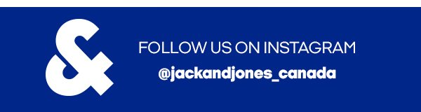 follow us on instagram @jackandjones_canada