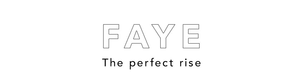 FAYE - The perfect rise