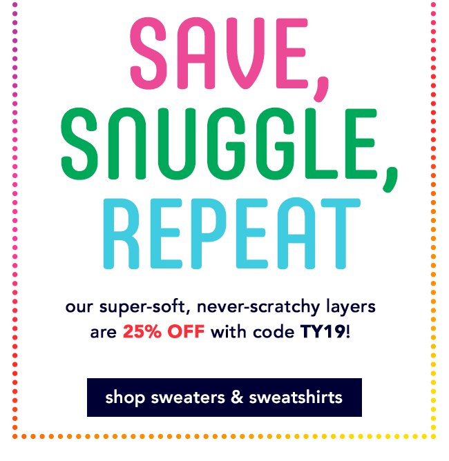 our super-soft knit, never-scratchy sweaters are 25% OFF with code TY19!