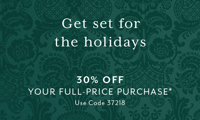 Get set for the holidays 30%off* YOUR FULL-PRICE PURCHASE Use Code 37218