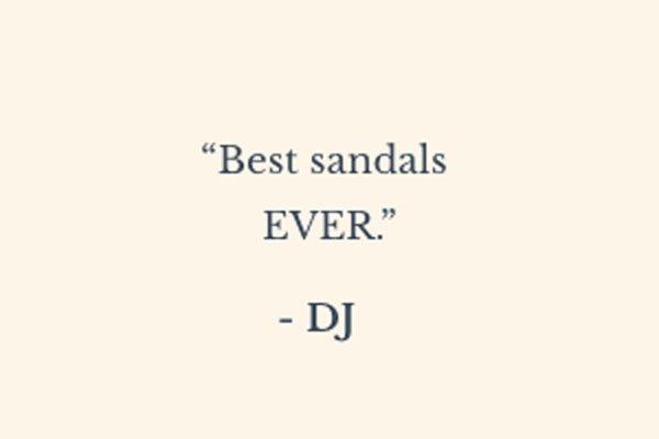 ''Best sandals EVER.'' - DJ
