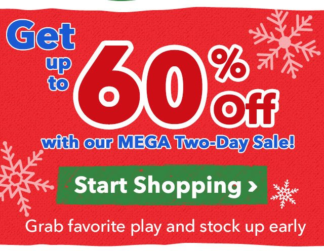 Get up to 60% Off with our MEGA Two-Day Sale! Grab favorite play and stock up early Start Shopping >