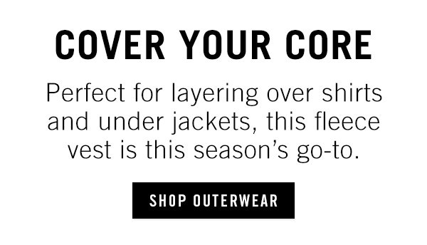 COVER YOUR CORE | SHOP OUTERWEAR