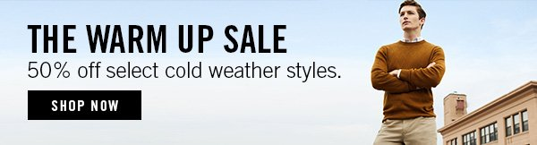 WARM UP SALE | 50% OFF SELECT COLD WEATHER STYLES | SHOP NOW