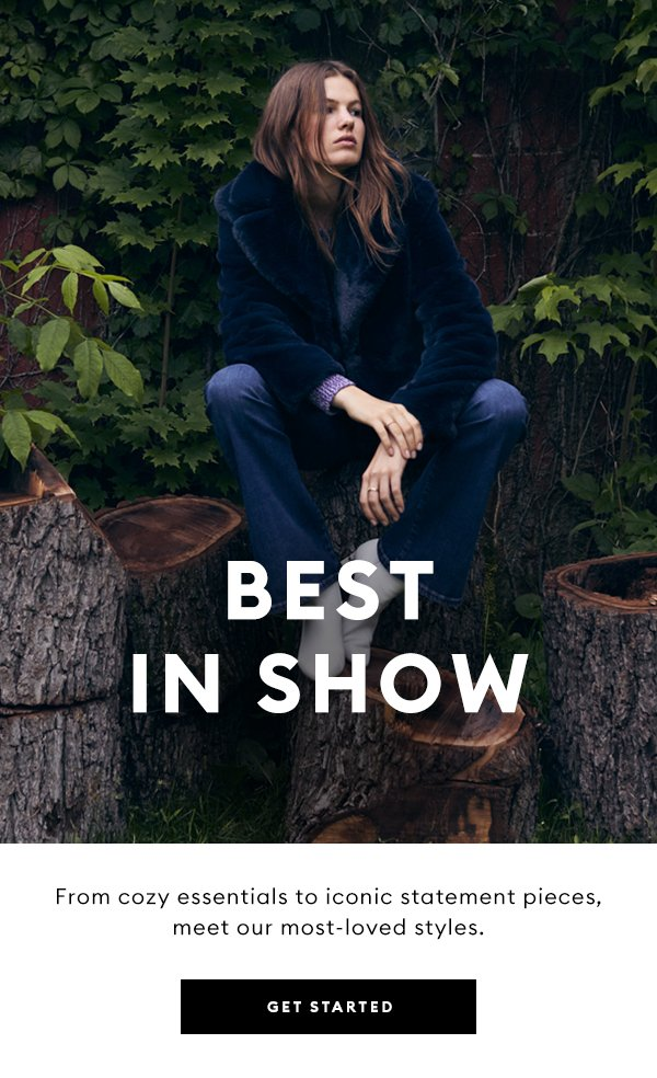 Best in Show. From cozy essentials to iconic statement pieces, meet our most-loved styles.