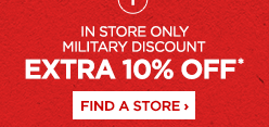 In Store Only Military Discount, Extra 10% off. Find a Store: