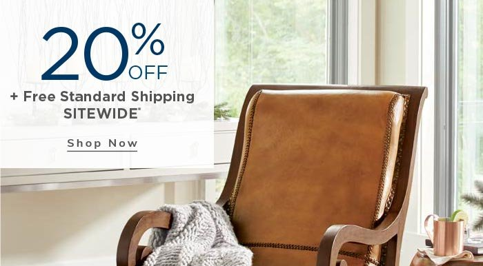 20% OFF + Free Standard Shipping SITEWIDE*