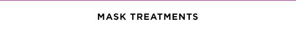 MASK TREATMENTS