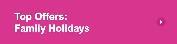 Top Offers: Family Holidays