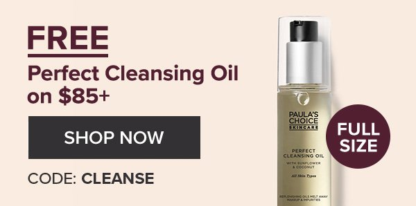 FREE Perfect Cleansing Oil on $85+ | CODE: CLEANSE |