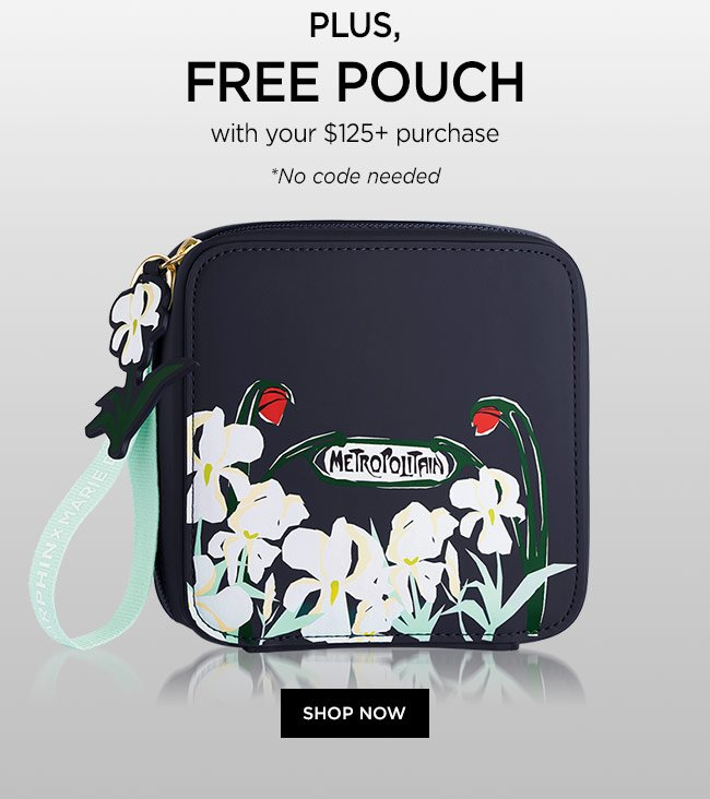 Plus, FREE pouch with your $125+ purchase. *No code needed. Shop Now.