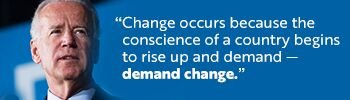 Change occurs because the conscience of a country begins to rise up and demand — demand change.