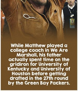 While he played a college coach in We Are Marshall, his father actually spent time on the field for Kentucky and Houston before getting drafted in the 27th round by the Green Bay Packers.